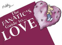 The Fanatic's Guide to... Love